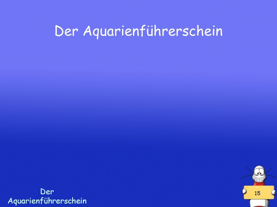 15 Der Aquarienführerschein