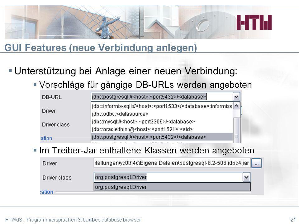 GUI Features (neue Verbindung anlegen) Unterstützung bei Anlage einer neuen Verbindung: Vorschläge für gängige DB-URLs werden angeboten Im Treiber-Jar enthaltene Klassen werden angeboten HTWdS, Programmiersprachen 3: budbee database browser21