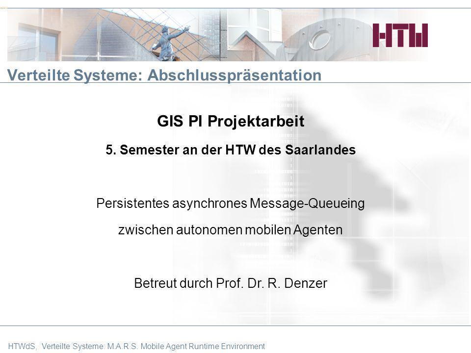 HTW Verteilte Systeme: Abschlusspräsentation GIS PI Projektarbeit 5. Semester an der HTW des Saarlandes Persistentes asynchrones Message-Queueing zwis