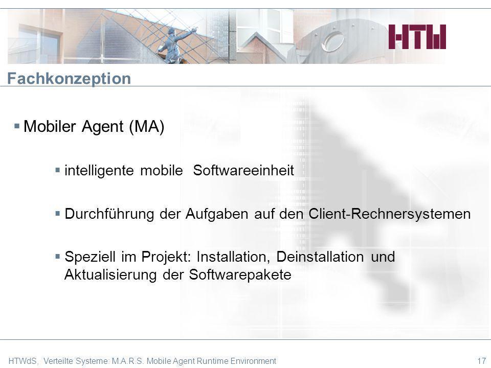 Fachkonzeption Mobiler Agent (MA) intelligente mobile Softwareeinheit Durchführung der Aufgaben auf den Client-Rechnersystemen Speziell im Projekt: In