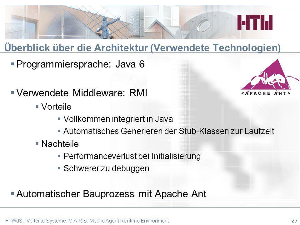 Überblick über die Architektur (Verwendete Technologien) Programmiersprache: Java 6 Verwendete Middleware: RMI Vorteile Vollkommen integriert in Java