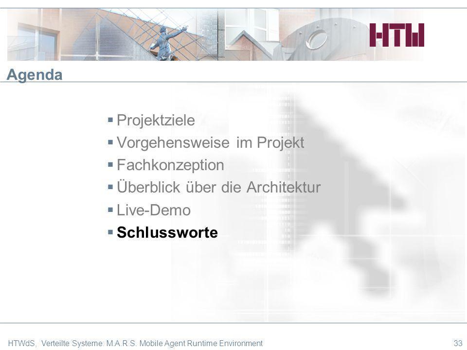 33 Agenda Projektziele Vorgehensweise im Projekt Fachkonzeption Überblick über die Architektur Live-Demo Schlussworte HTWdS, Verteilte Systeme: M.A.R.