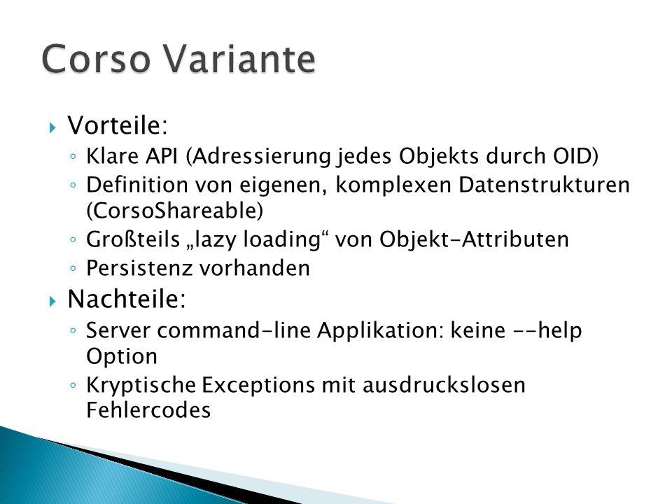 Vorteile: Klare API (Adressierung jedes Objekts durch OID) Definition von eigenen, komplexen Datenstrukturen (CorsoShareable) Großteils lazy loading v