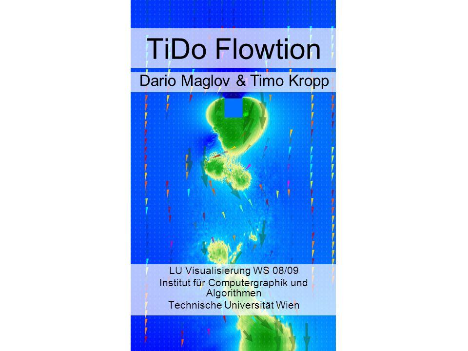 Programm Features - Übersicht Layer Organisation –Color Coding –Streamlines –Arrows Und viele Einstellungsmöglichkeiten… Dario Maglov, Timo Kropp: TiDo Flowtion, 27.01.2009 2 von 24