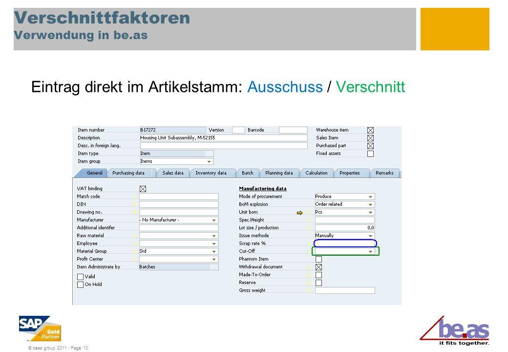 © beas group 2011 / Page 10 Verschnittfaktoren Verwendung in be.as Eintrag direkt im Artikelstamm: Ausschuss / Verschnitt