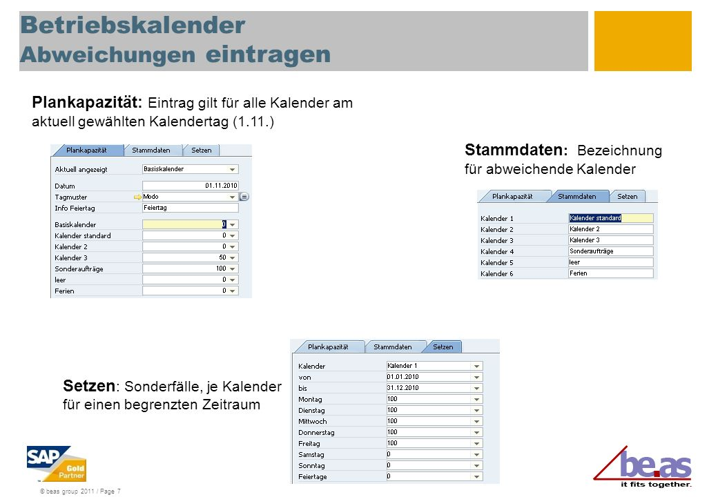© beas group 2011 / Page 7 Betriebskalender Abweichungen eintragen Plankapazität: Eintrag gilt für alle Kalender am aktuell gewählten Kalendertag (1.1
