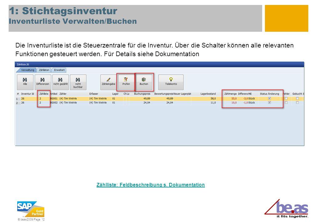 © beas2009/Page 12 1: Stichtagsinventur Inventurliste Verwalten/Buchen Die Inventurliste ist die Steuerzentrale für die Inventur. Über die Schalter kö