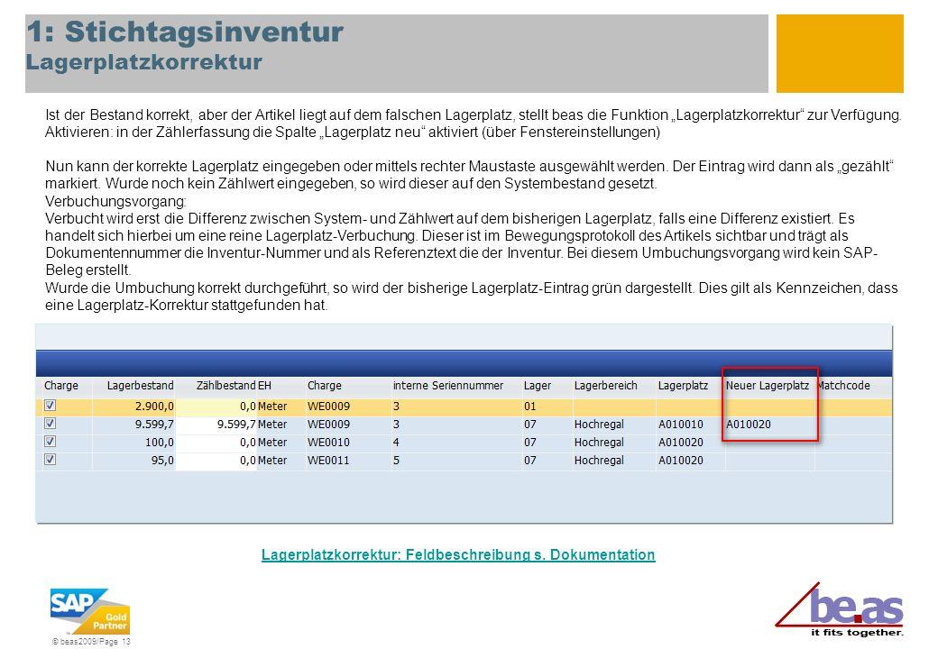 © beas2009/Page 13 1: Stichtagsinventur Lagerplatzkorrektur Ist der Bestand korrekt, aber der Artikel liegt auf dem falschen Lagerplatz, stellt beas d