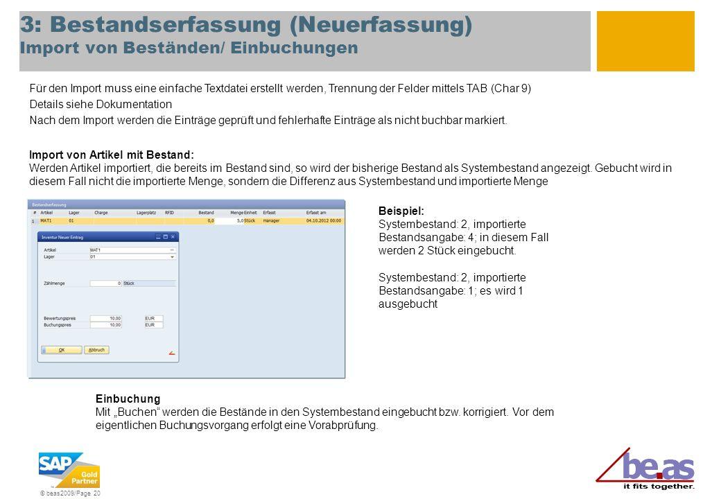 © beas2009/Page 20 3: Bestandserfassung (Neuerfassung) Import von Beständen/ Einbuchungen Für den Import muss eine einfache Textdatei erstellt werden,