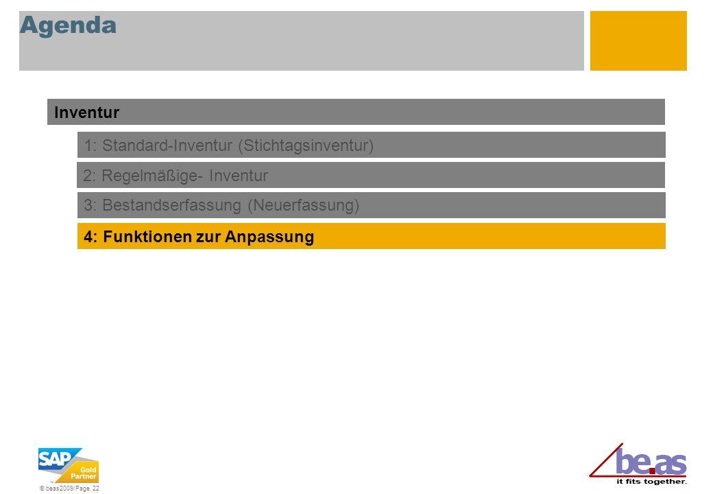 © beas2009/Page 22 Agenda Inventur 3: Bestandserfassung (Neuerfassung) 4: Funktionen zur Anpassung 1: Standard-Inventur (Stichtagsinventur) 2: Regelmä