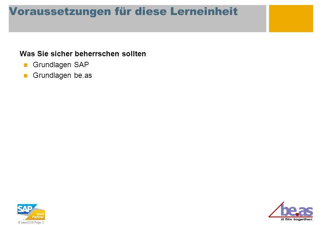 © beas2009/Page 3 Voraussetzungen für diese Lerneinheit Was Sie sicher beherrschen sollten Grundlagen SAP Grundlagen be.as