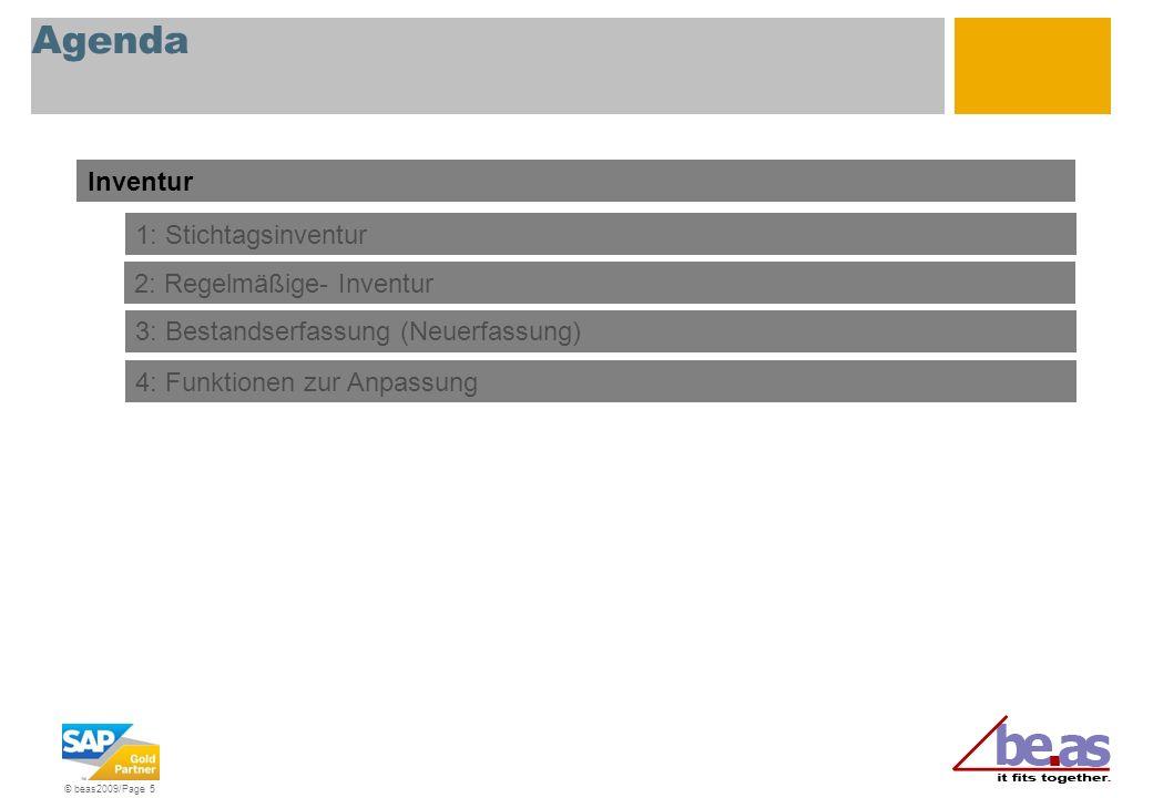 © beas2009/Page 5 Agenda Inventur 3: Bestandserfassung (Neuerfassung) 4: Funktionen zur Anpassung 1: Stichtagsinventur 2: Regelmäßige- Inventur