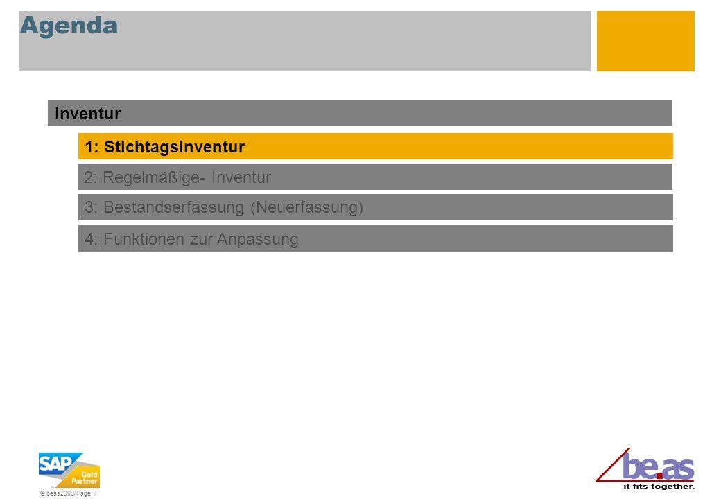 © beas2009/Page 7 Agenda Inventur 3: Bestandserfassung (Neuerfassung) 4: Funktionen zur Anpassung 1: Stichtagsinventur 2: Regelmäßige- Inventur