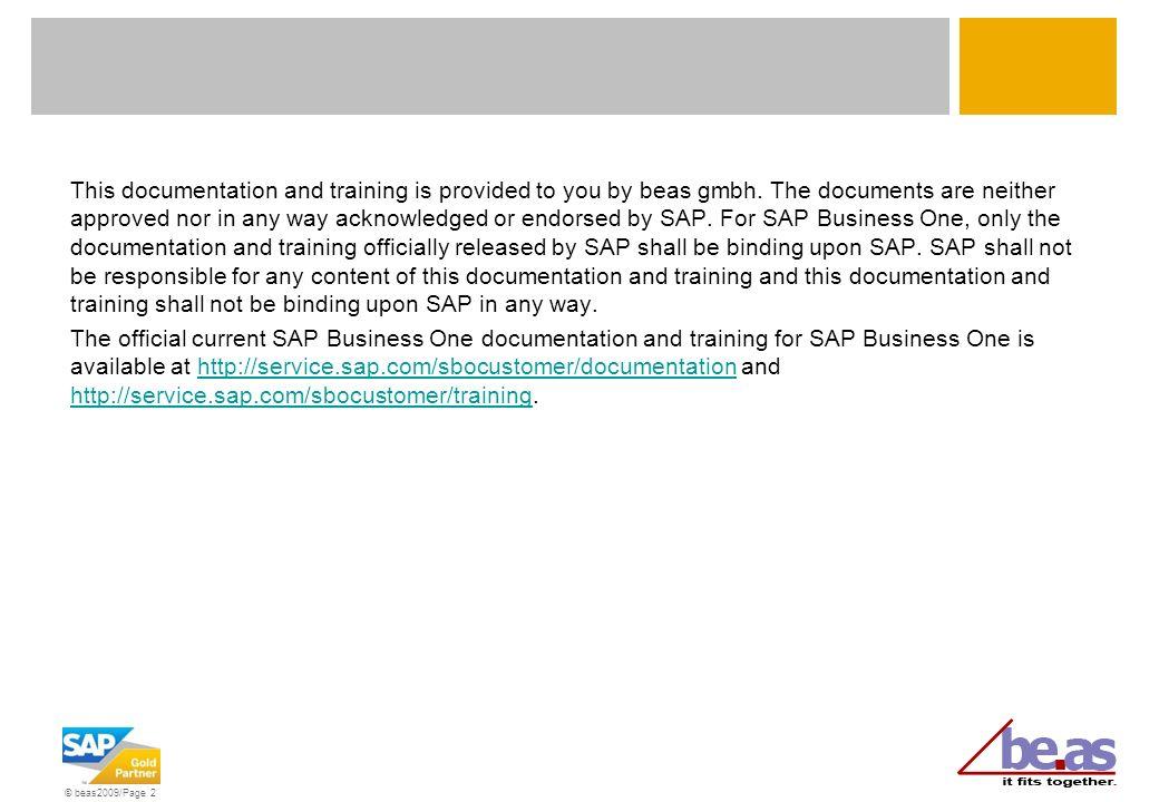 © beas2009/Page 3 Voraussetzungen für diese Lerneinheit Was Sie sicher beherrschen sollten Grundlagen SAP Grundlagen be.as Kaufmännisches Verständnis