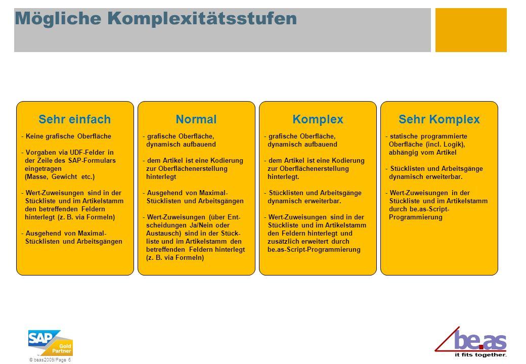 © beas2009/Page 6 Mögliche Komplexitätsstufen - Sehr einfach - Keine grafische Oberfläche - Vorgaben via UDF-Felder in der Zeile des SAP-Formulars ein