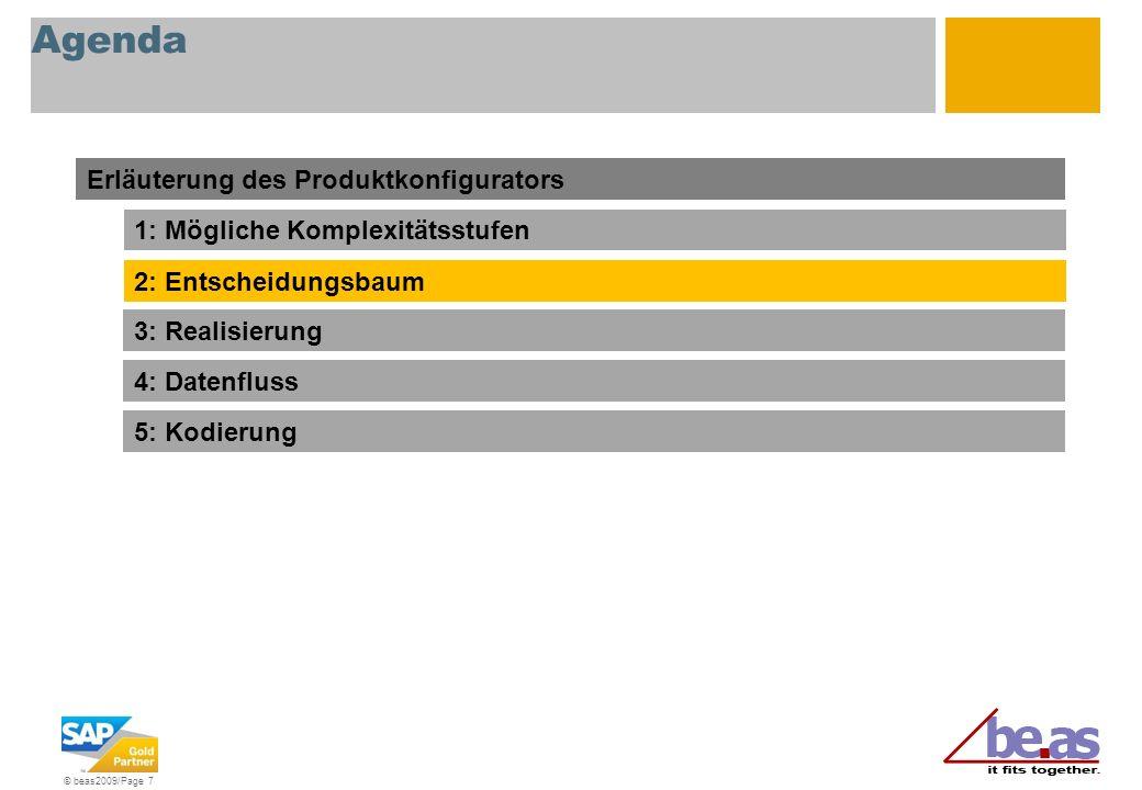 © beas2009/Page 7 Agenda Erläuterung des Produktkonfigurators 1: Mögliche Komplexitätsstufen 2: Entscheidungsbaum 3: Realisierung 4: Datenfluss 5: Kod
