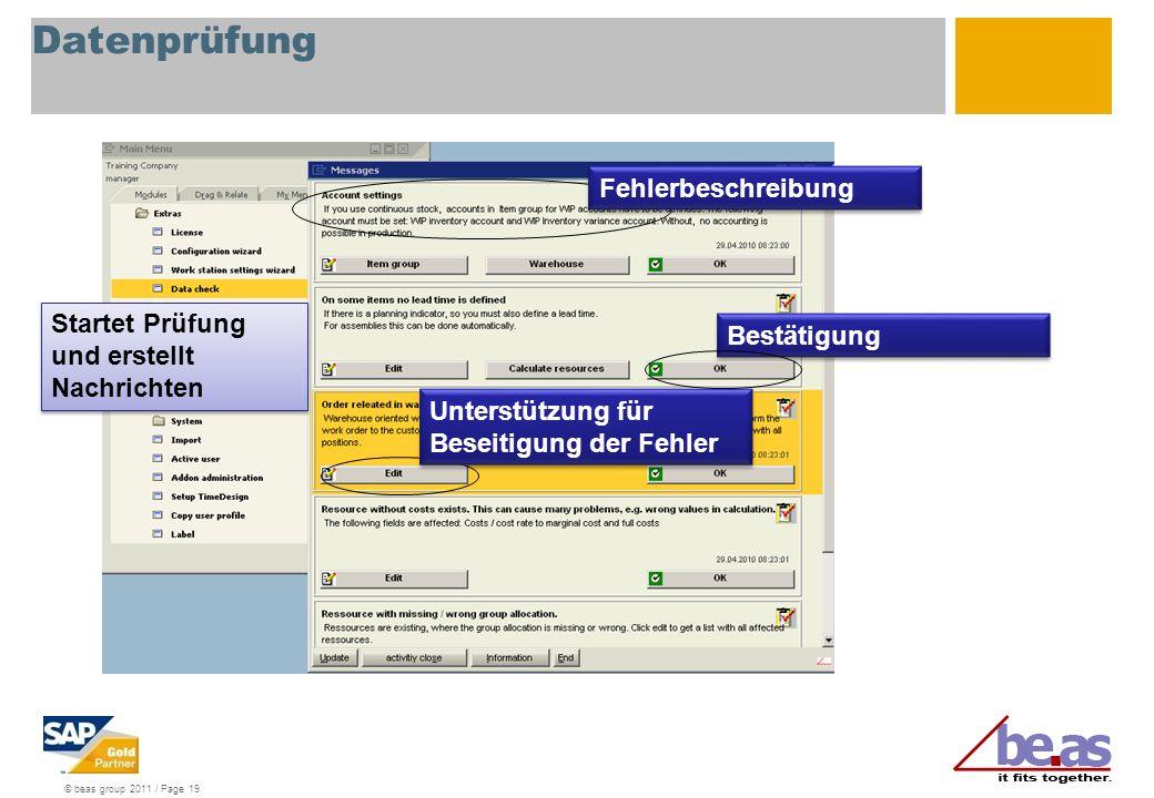 © beas group 2011 / Page 19 Datenprüfung Bestätigung Startet Prüfung und erstellt Nachrichten Startet Prüfung und erstellt Nachrichten Fehlerbeschreibung Unterstützung für Beseitigung der Fehler