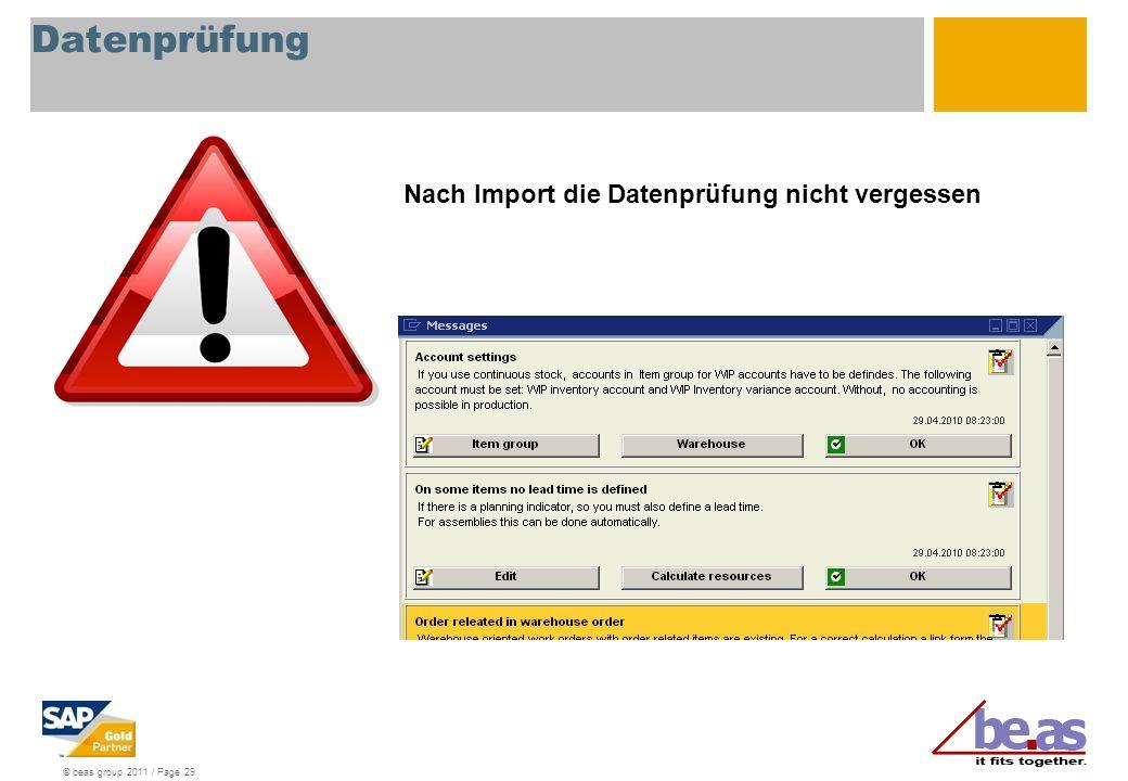 © beas group 2011 / Page 29 Datenprüfung Nach Import die Datenprüfung nicht vergessen