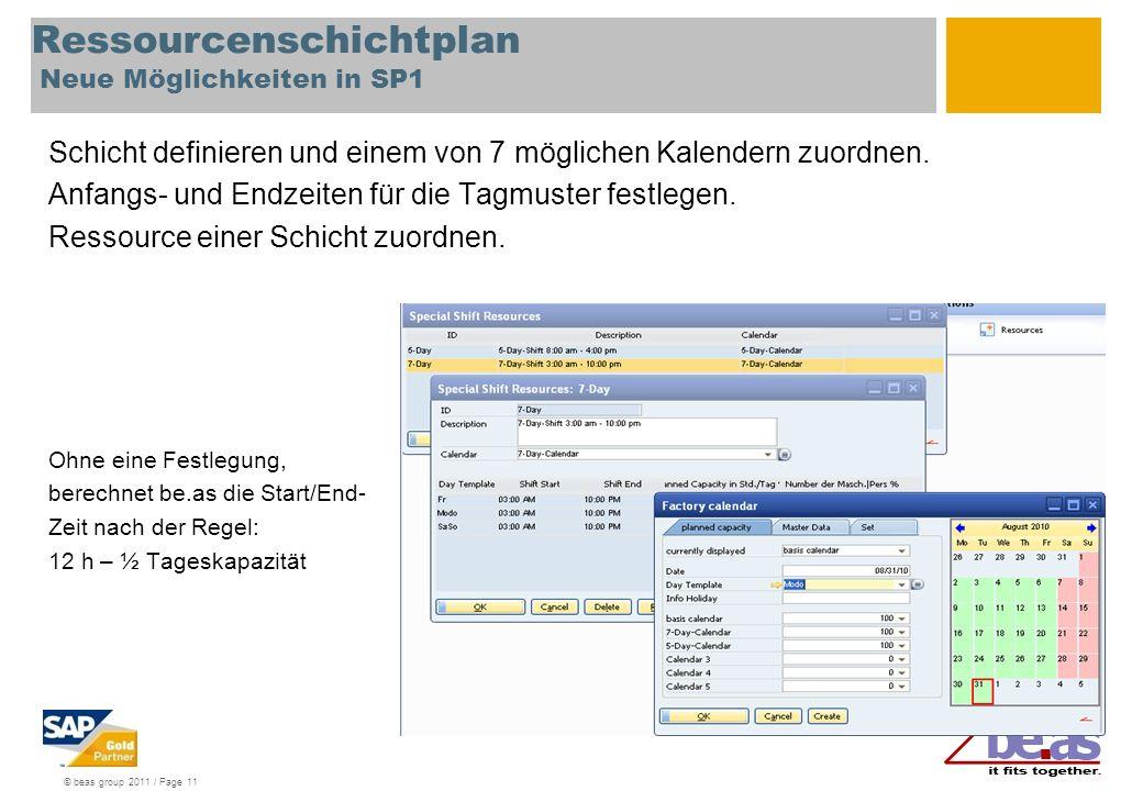 © beas group 2011 / Page 11 Ressourcenschichtplan Neue Möglichkeiten in SP1 Schicht definieren und einem von 7 möglichen Kalendern zuordnen.
