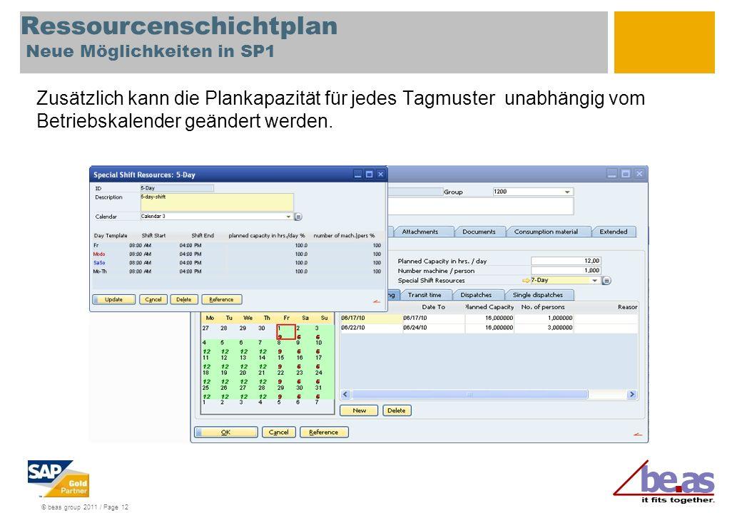 © beas group 2011 / Page 12 Ressourcenschichtplan Neue Möglichkeiten in SP1 Zusätzlich kann die Plankapazität für jedes Tagmuster unabhängig vom Betriebskalender geändert werden.
