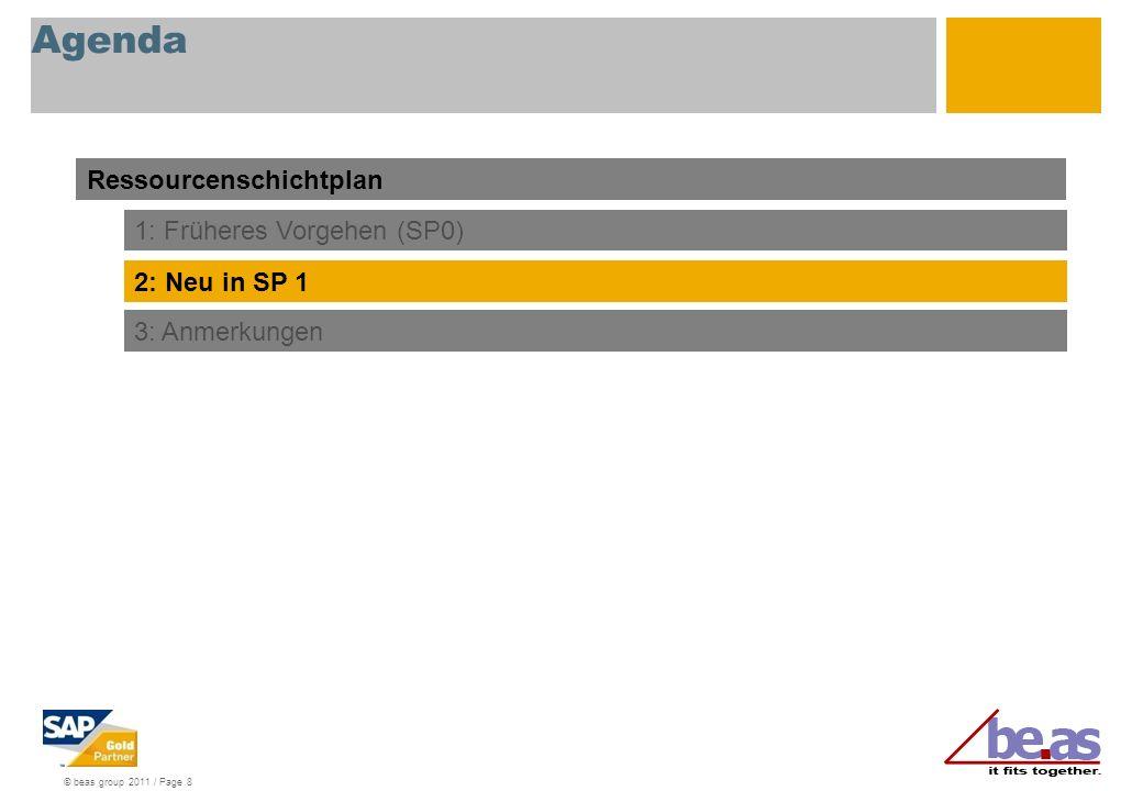 © beas group 2011 / Page 8 Agenda Ressourcenschichtplan 1: Früheres Vorgehen (SP0) 2: Neu in SP 1 3: Anmerkungen
