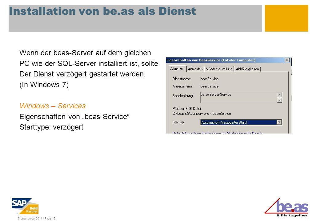 © beas group 2011 / Page 12 Installation von be.as als Dienst Wenn der beas-Server auf dem gleichen PC wie der SQL-Server installiert ist, sollte Der Dienst verzögert gestartet werden.