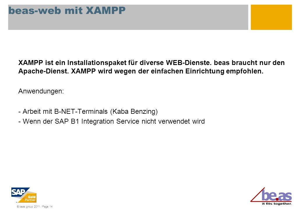 © beas group 2011 / Page 14 beas-web mit XAMPP XAMPP ist ein Installationspaket für diverse WEB-Dienste. beas braucht nur den Apache-Dienst. XAMPP wir