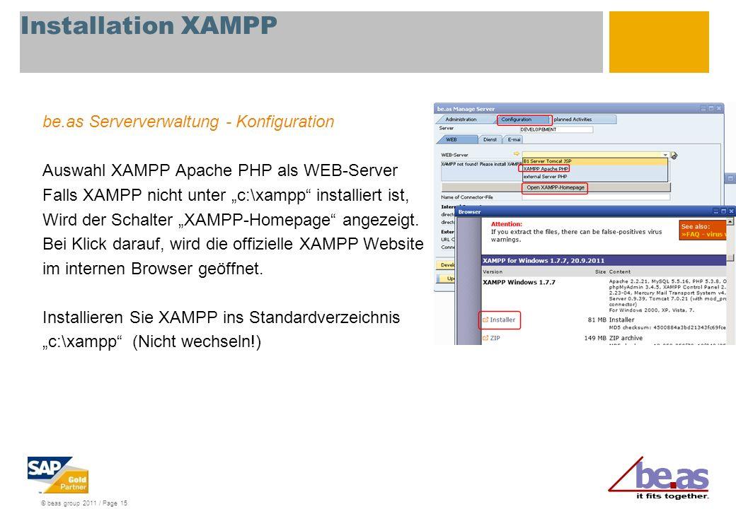 © beas group 2011 / Page 15 Installation XAMPP be.as Serververwaltung - Konfiguration Auswahl XAMPP Apache PHP als WEB-Server Falls XAMPP nicht unter c:\xampp installiert ist, Wird der Schalter XAMPP-Homepage angezeigt.