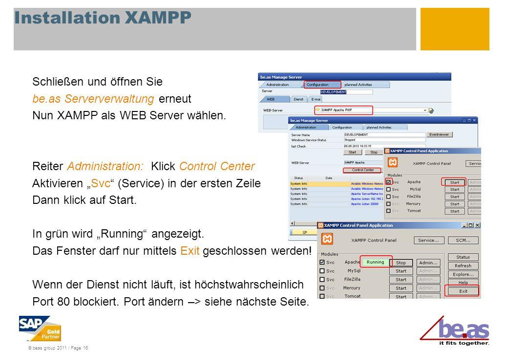 © beas group 2011 / Page 16 Schließen und öffnen Sie be.as Serververwaltung erneut Nun XAMPP als WEB Server wählen. Reiter Administration: Klick Contr