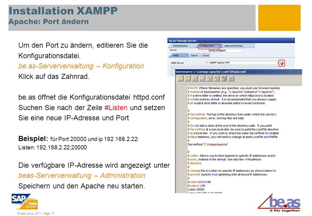 © beas group 2011 / Page 17 Installation XAMPP Apache: Port ändern Um den Port zu ändern, editieren Sie die Konfigurationsdatei. be.as-Serververwaltun