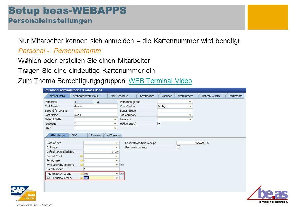 © beas group 2011 / Page 26 Setup beas-WEBAPPS Personaleinstellungen Nur Mitarbeiter können sich anmelden – die Kartennummer wird benötigt Personal -
