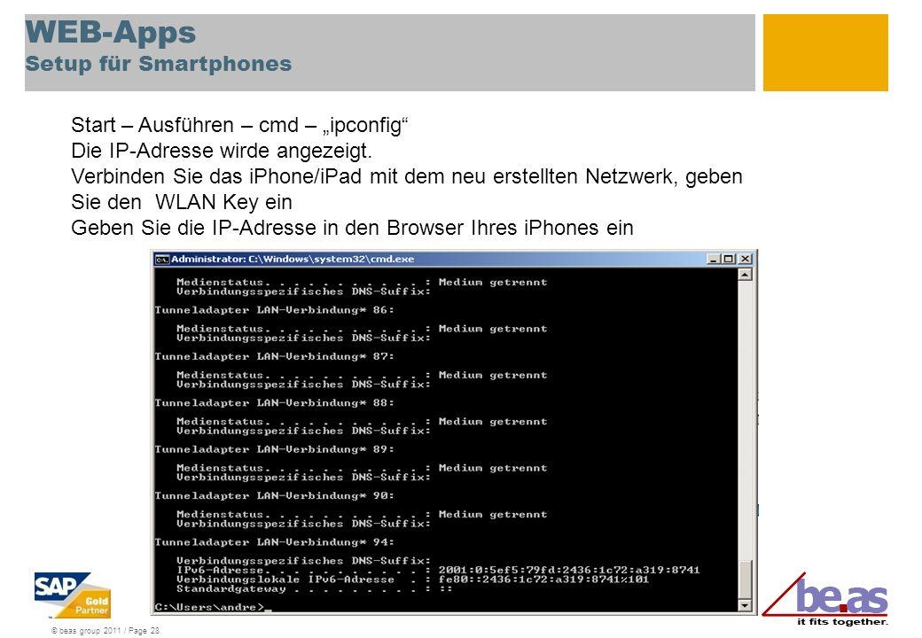 © beas group 2011 / Page 28 WEB-Apps Setup für Smartphones Start – Ausführen – cmd – ipconfig Die IP-Adresse wirde angezeigt. Verbinden Sie das iPhone