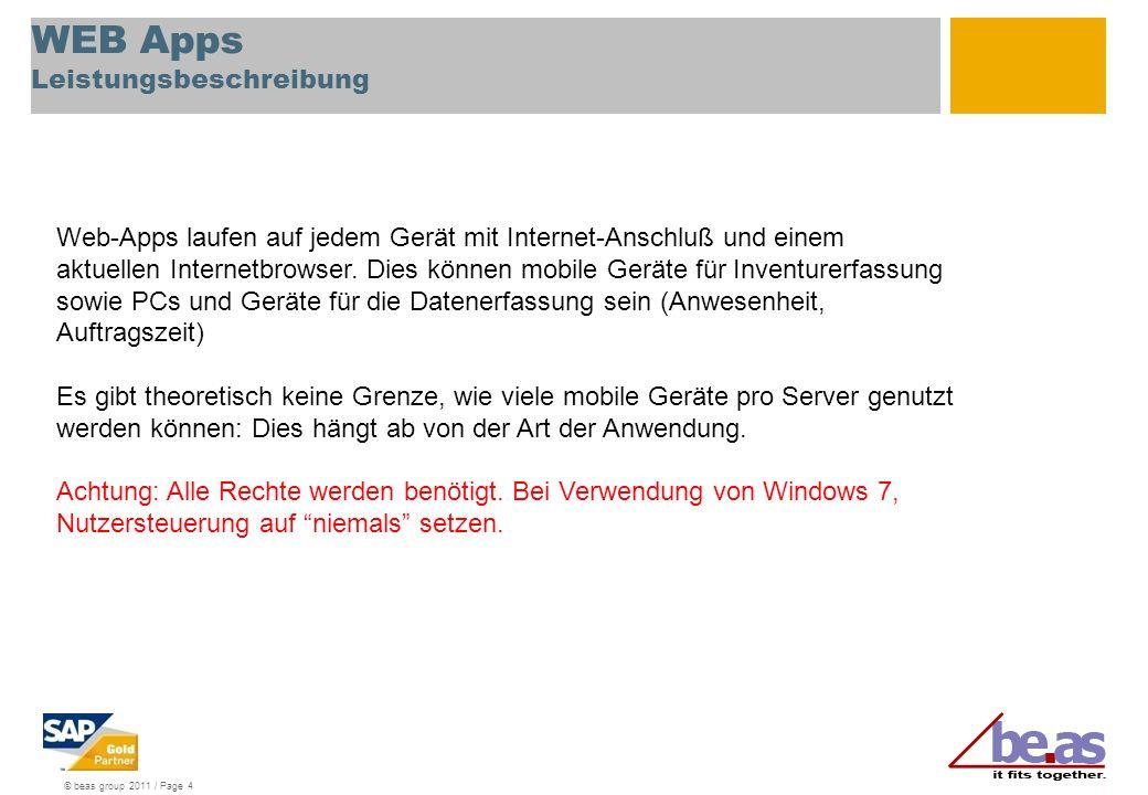 © beas group 2011 / Page 4 WEB Apps Leistungsbeschreibung Web-Apps laufen auf jedem Gerät mit Internet-Anschluß und einem aktuellen Internetbrowser.