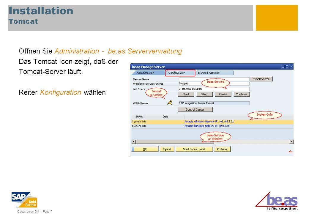 © beas group 2011 / Page 7 Installation Tomcat Öffnen Sie Administration - be.as Serververwaltung Das Tomcat Icon zeigt, daß der Tomcat-Server läuft.