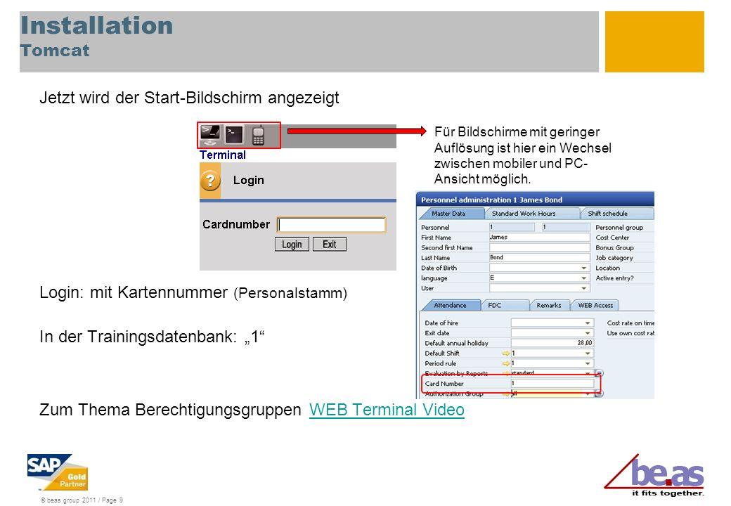 © beas group 2011 / Page 9 Installation Tomcat Jetzt wird der Start-Bildschirm angezeigt Login: mit Kartennummer (Personalstamm) In der Trainingsdaten