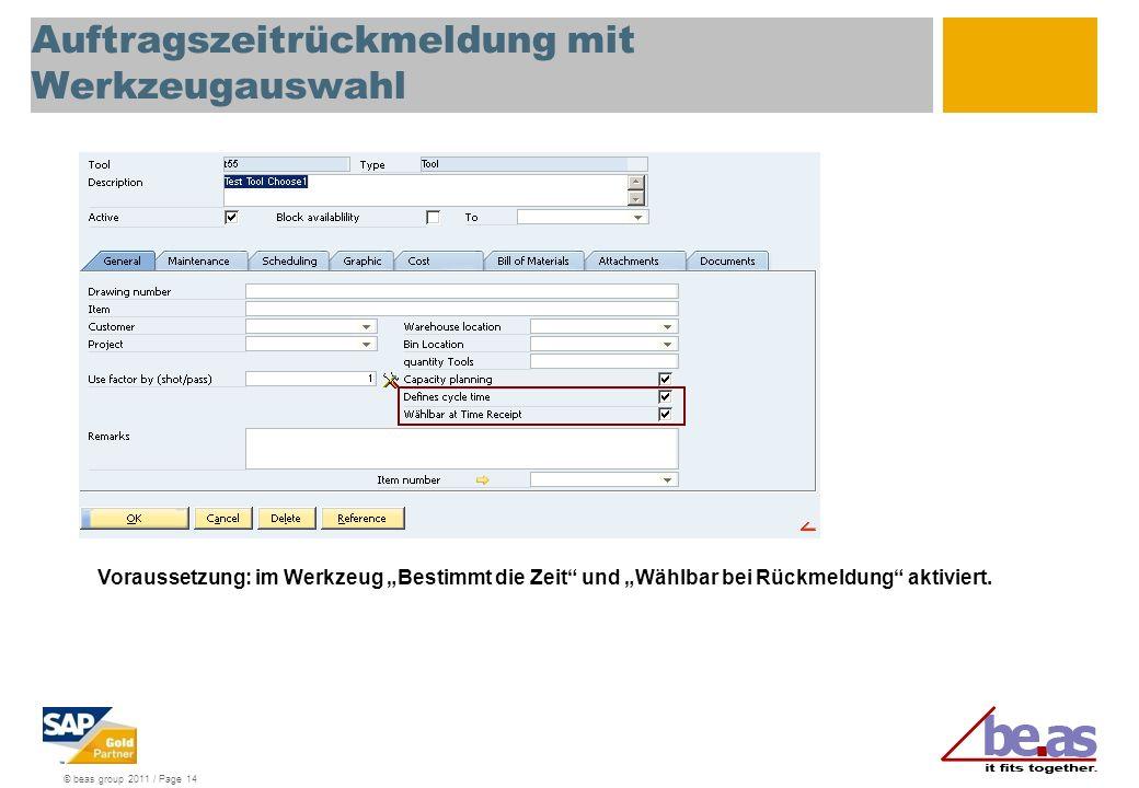 © beas group 2011 / Page 14 Auftragszeitrückmeldung mit Werkzeugauswahl Voraussetzung: im Werkzeug Bestimmt die Zeit und Wählbar bei Rückmeldung aktiv