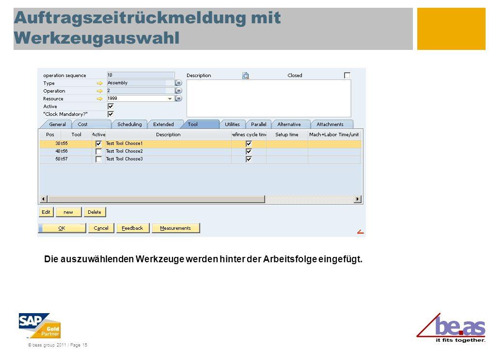 © beas group 2011 / Page 15 Auftragszeitrückmeldung mit Werkzeugauswahl Die auszuwählenden Werkzeuge werden hinter der Arbeitsfolge eingefügt.
