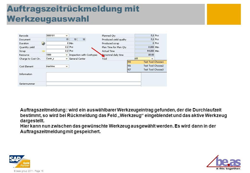 © beas group 2011 / Page 16 Auftragszeitrückmeldung mit Werkzeugauswahl Auftragszeitmeldung : wird ein auswählbarer Werkzeugeintrag gefunden, der die