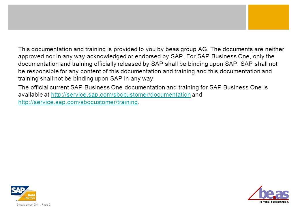 © beas group 2011 / Page 3 Voraussetzungen für diese Lerneinheit Was Sie sicher beherrschen sollten Grundlagen SAP