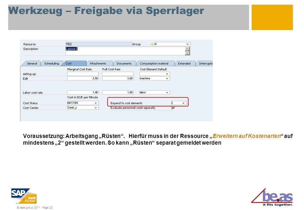 © beas group 2011 / Page 20 Werkzeug – Freigabe via Sperrlager Voraussetzung: Arbeitsgang Rüsten. Hierfür muss in der Ressource Erweitern auf Kostenar