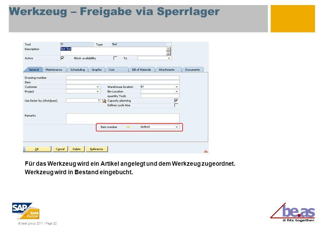 © beas group 2011 / Page 22 Werkzeug – Freigabe via Sperrlager Für das Werkzeug wird ein Artikel angelegt und dem Werkzeug zugeordnet. Werkzeug wird i