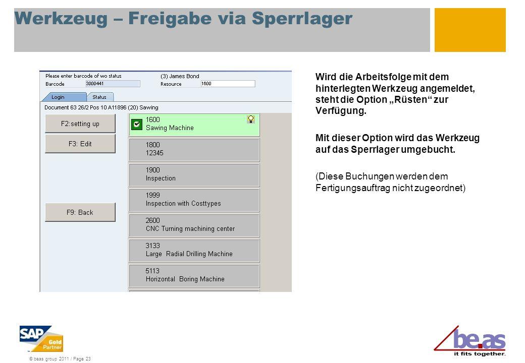 © beas group 2011 / Page 23 Werkzeug – Freigabe via Sperrlager Wird die Arbeitsfolge mit dem hinterlegten Werkzeug angemeldet, steht die Option Rüsten