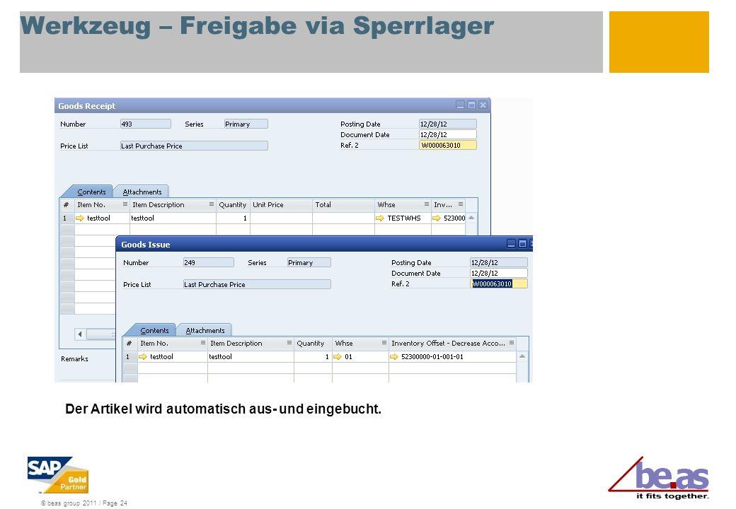 © beas group 2011 / Page 24 Werkzeug – Freigabe via Sperrlager Der Artikel wird automatisch aus- und eingebucht.