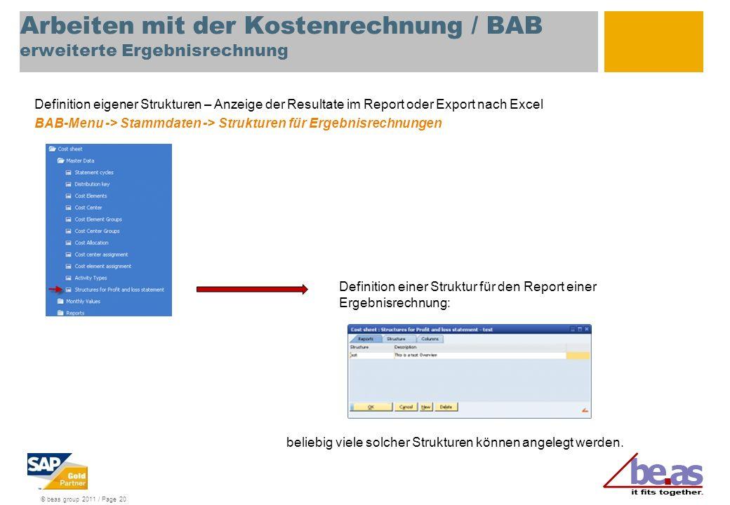 © beas group 2011 / Page 20 Arbeiten mit der Kostenrechnung / BAB erweiterte Ergebnisrechnung Definition eigener Strukturen – Anzeige der Resultate im