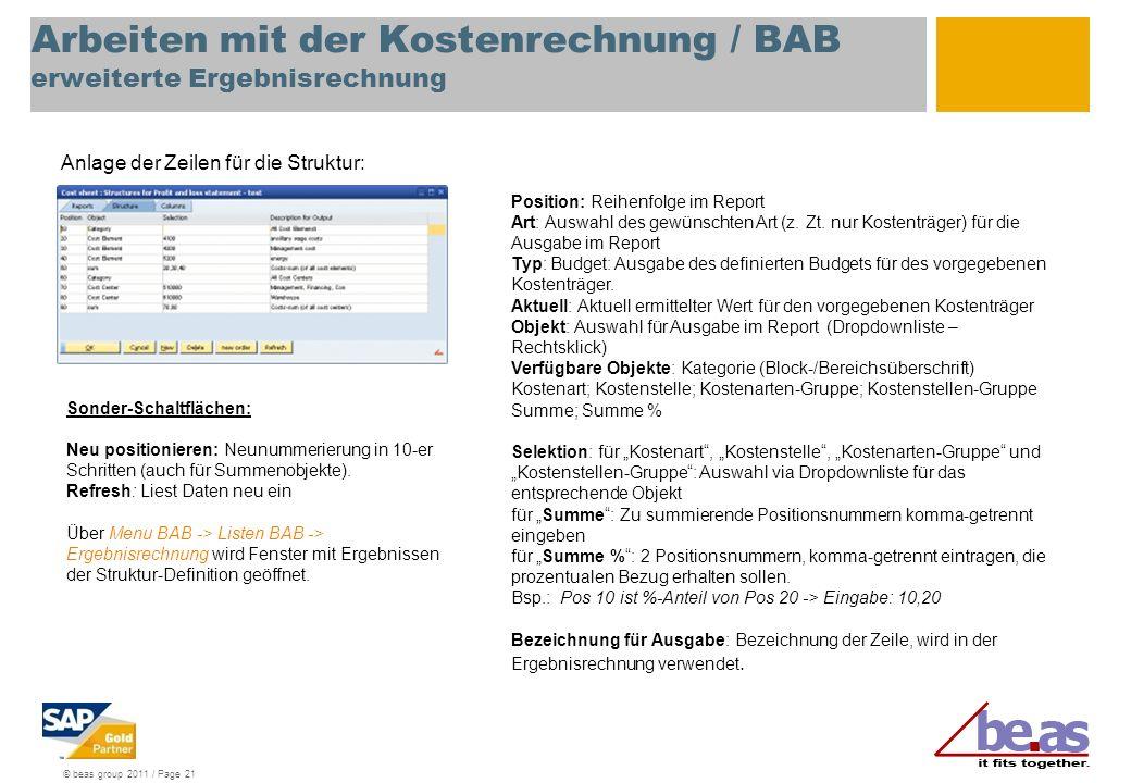 © beas group 2011 / Page 21 Arbeiten mit der Kostenrechnung / BAB erweiterte Ergebnisrechnung Anlage der Zeilen für die Struktur: Position: Reihenfolg