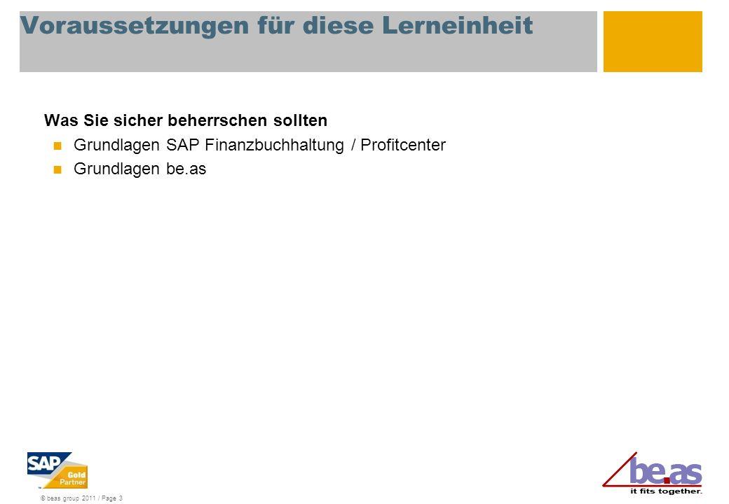 © beas group 2011 / Page 3 Voraussetzungen für diese Lerneinheit Was Sie sicher beherrschen sollten Grundlagen SAP Finanzbuchhaltung / Profitcenter Gr