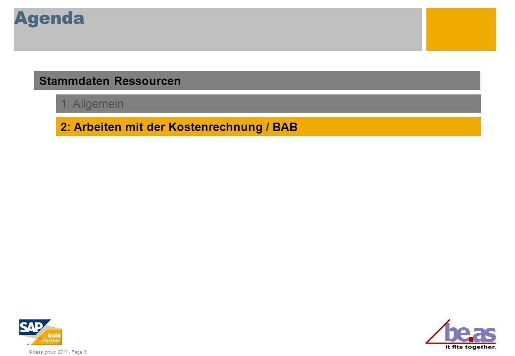 © beas group 2011 / Page 9 Agenda Stammdaten Ressourcen 1: Allgemein 2: Arbeiten mit der Kostenrechnung / BAB