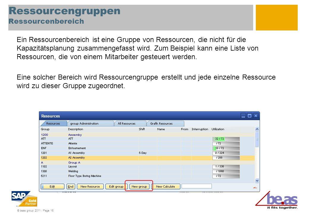 © beas group 2011 / Page 16 Ressourcengruppen Ressourcenbereich Ein Ressourcenbereich ist eine Gruppe von Ressourcen, die nicht für die Kapazitätsplan