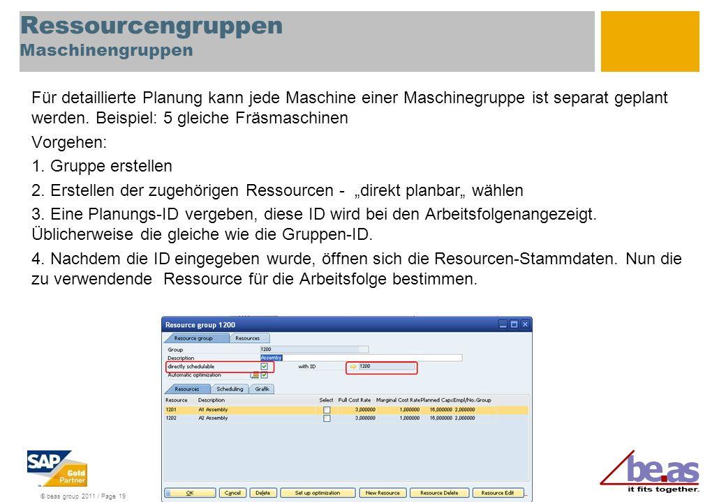 © beas group 2011 / Page 19 Ressourcengruppen Maschinengruppen Für detaillierte Planung kann jede Maschine einer Maschinegruppe ist separat geplant we
