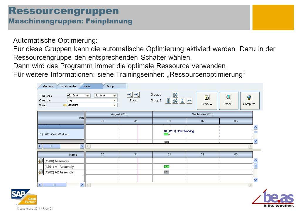 © beas group 2011 / Page 23 Ressourcengruppen Maschinengruppen: Feinplanung Automatische Optimierung: Für diese Gruppen kann die automatische Optimier